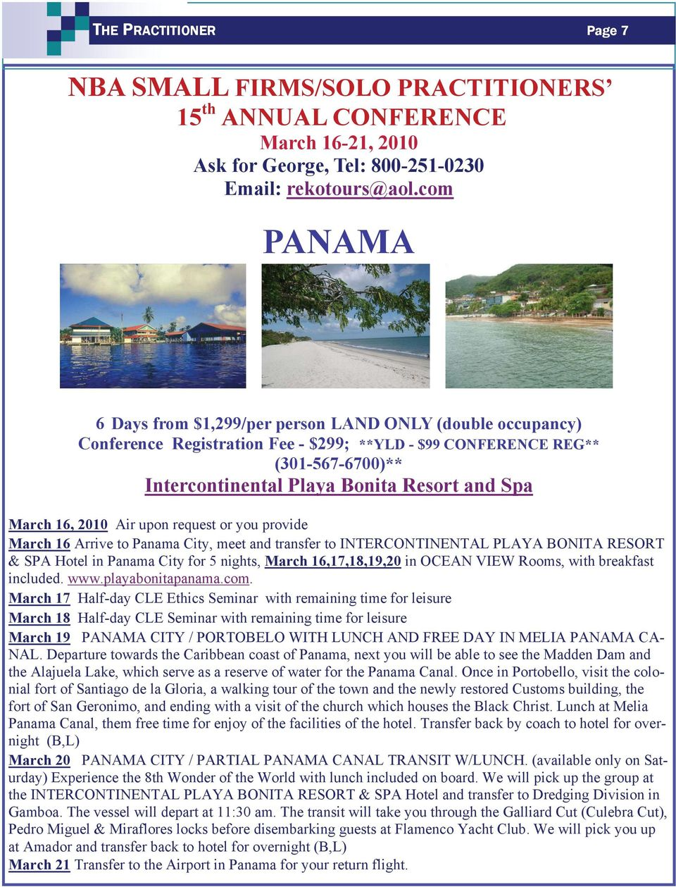 March 16, 2010 Air upon request or you provide March 16 Arrive to Panama City, meet and transfer to INTERCONTINENTAL PLAYA BONITA RESORT & SPA Hotel in Panama City for 5 nights, March 16,17,18,19,20