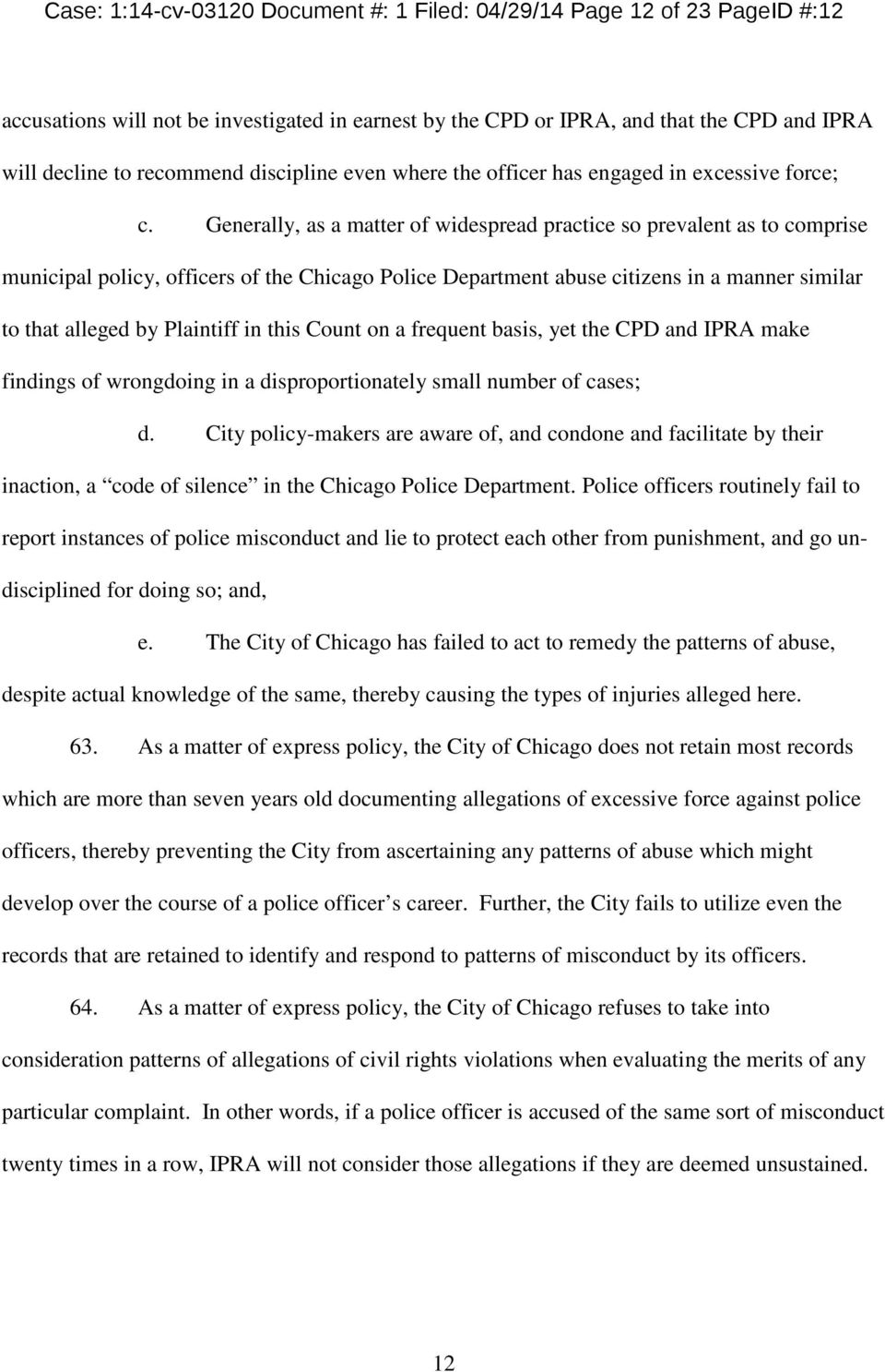 Generally, as a matter of widespread practice so prevalent as to comprise municipal policy, officers of the Chicago Police Department abuse citizens in a manner similar to that alleged by Plaintiff