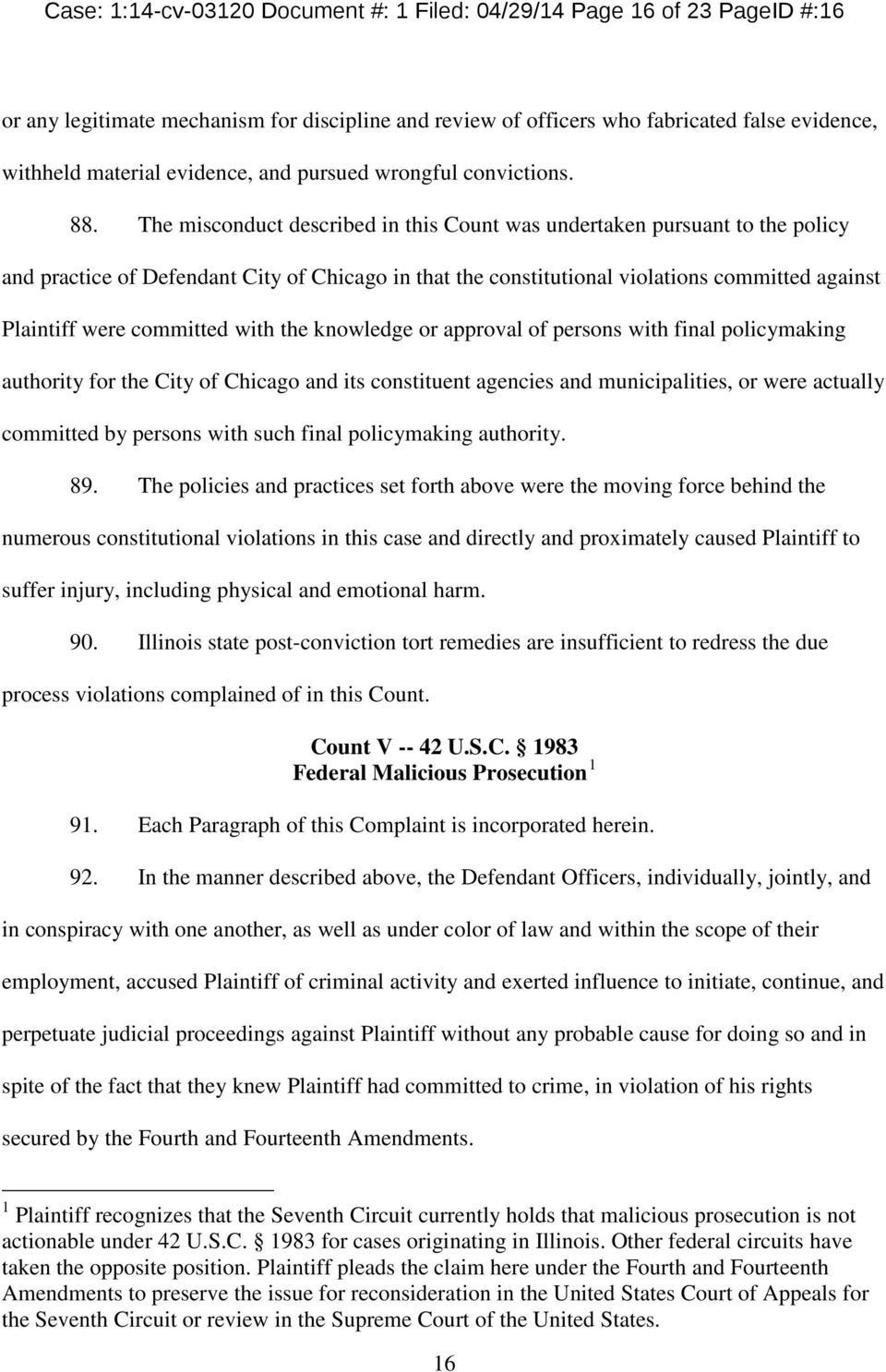 The misconduct described in this Count was undertaken pursuant to the policy and practice of Defendant City of Chicago in that the constitutional violations committed against Plaintiff were committed