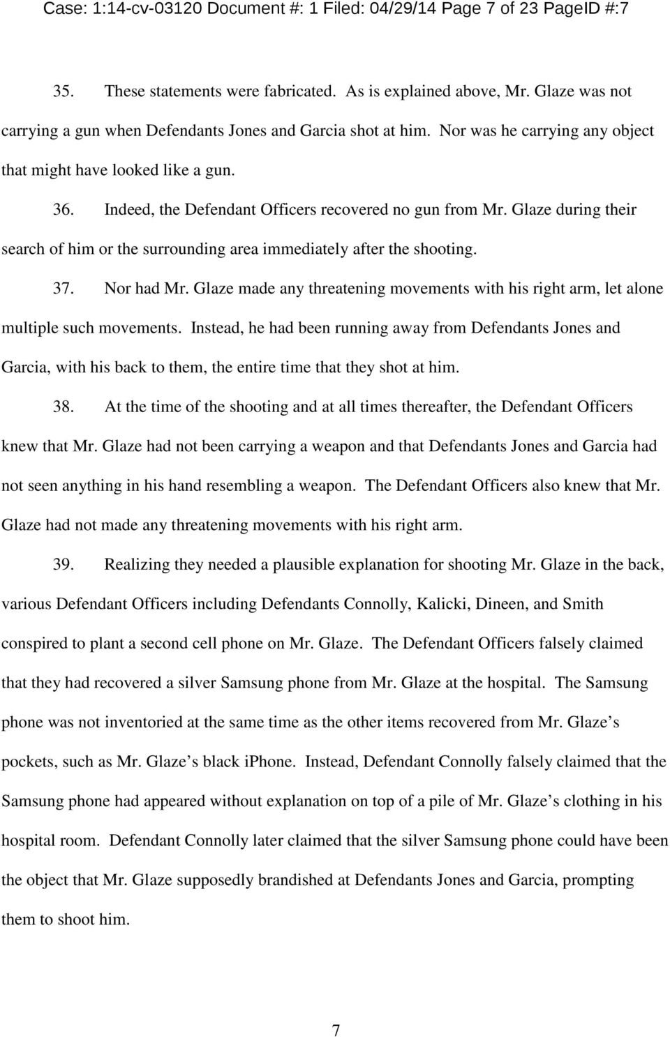 Indeed, the Defendant Officers recovered no gun from Mr. Glaze during their search of him or the surrounding area immediately after the shooting. 37. Nor had Mr.