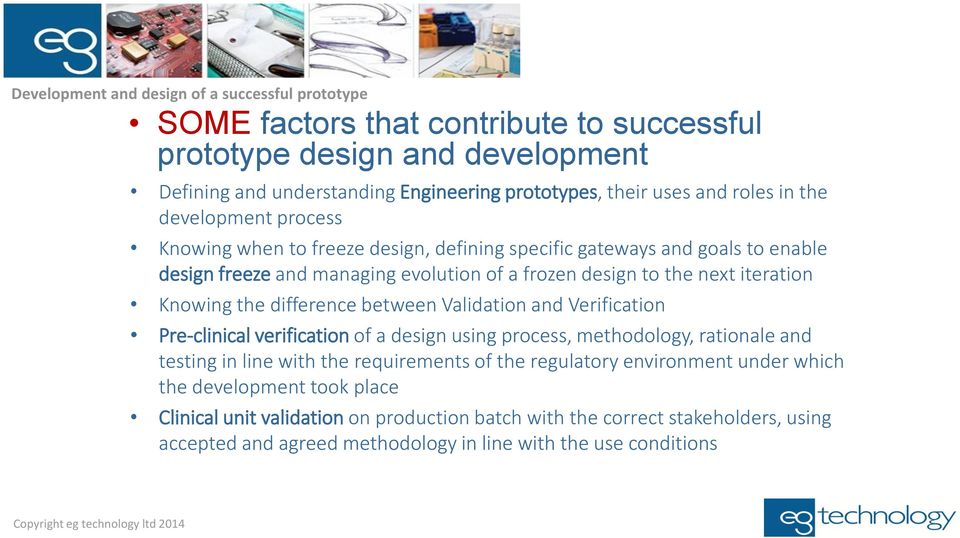 between Validation and Verification Pre-clinical verification of a design using process, methodology, rationale and testing in line with the requirements of the regulatory