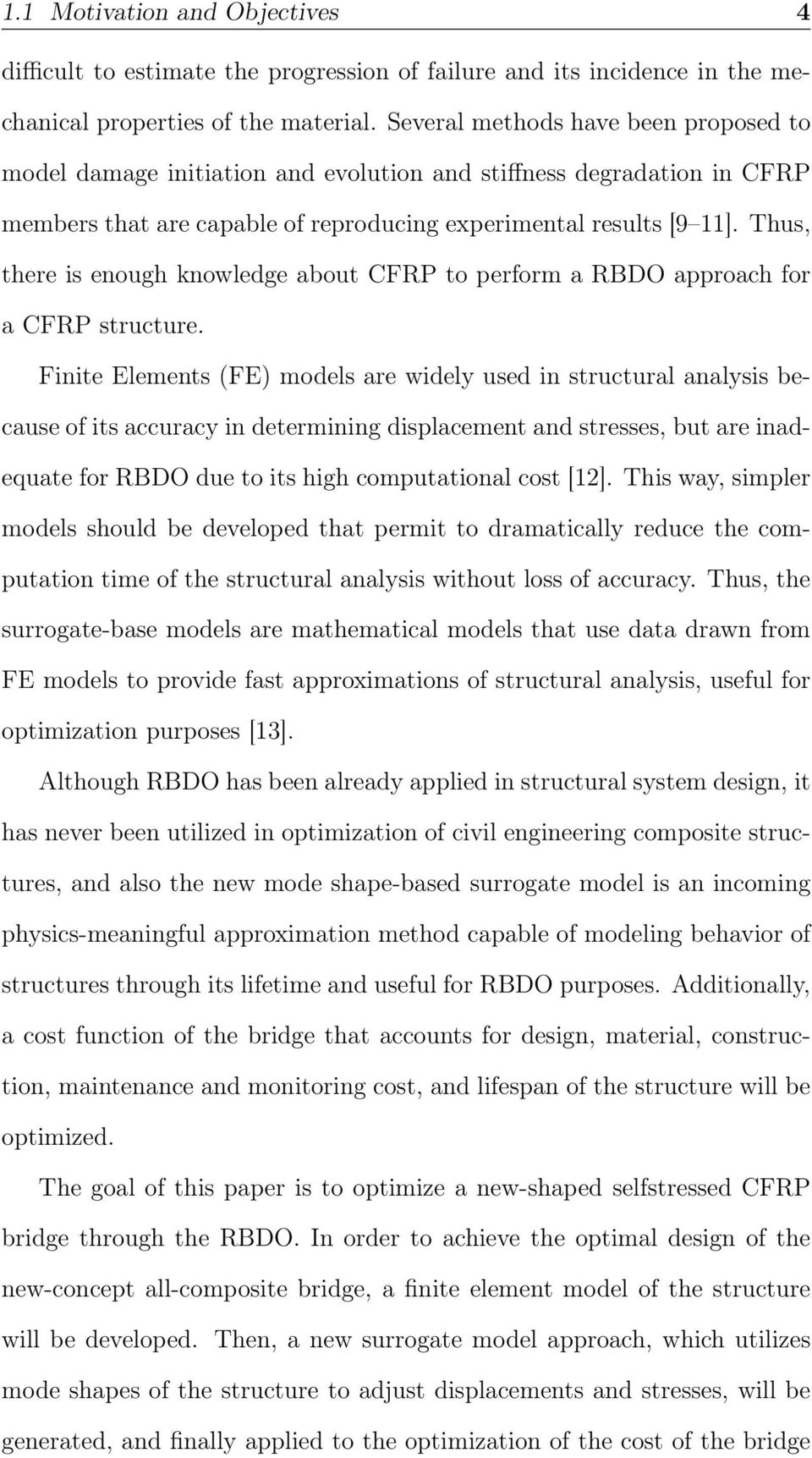 Thus, there is enough knowledge about CFRP to perform a RBDO approach for a CFRP structure.