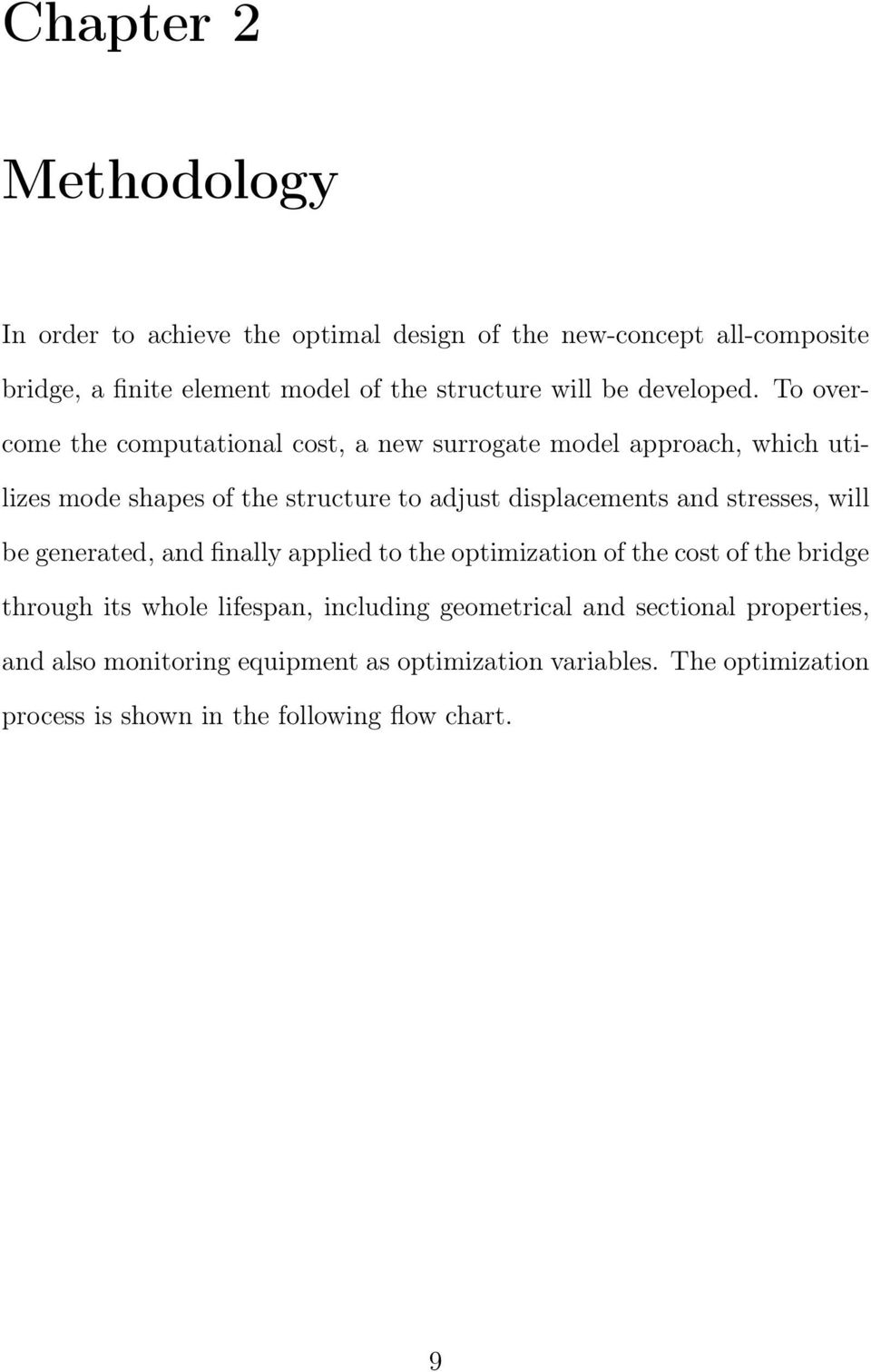 To overcome the computational cost, a new surrogate model approach, which utilizes mode shapes of the structure to adjust displacements and