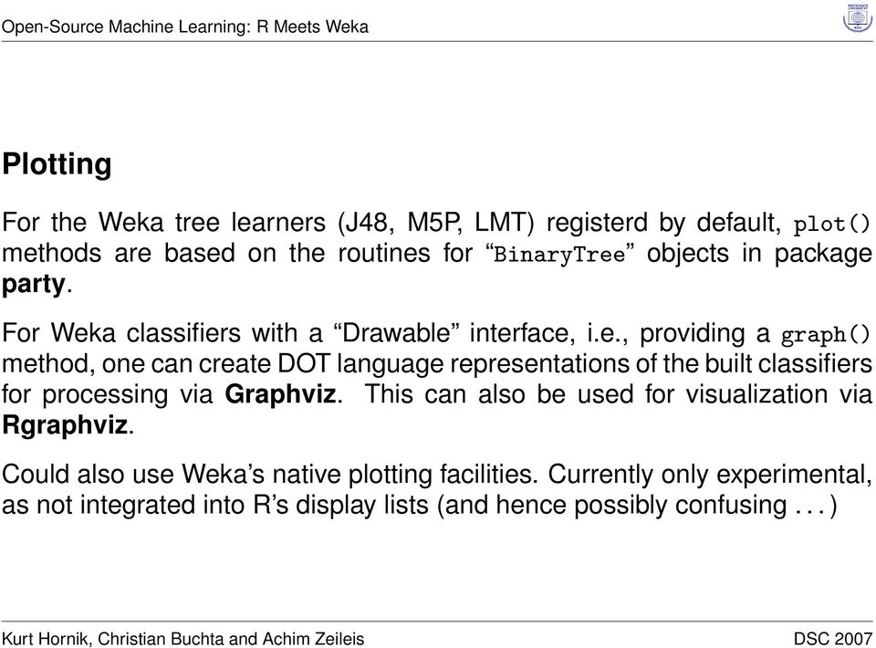 This can also be used for visualization via Rgraphviz. Could also use Weka s native plotting facilities.