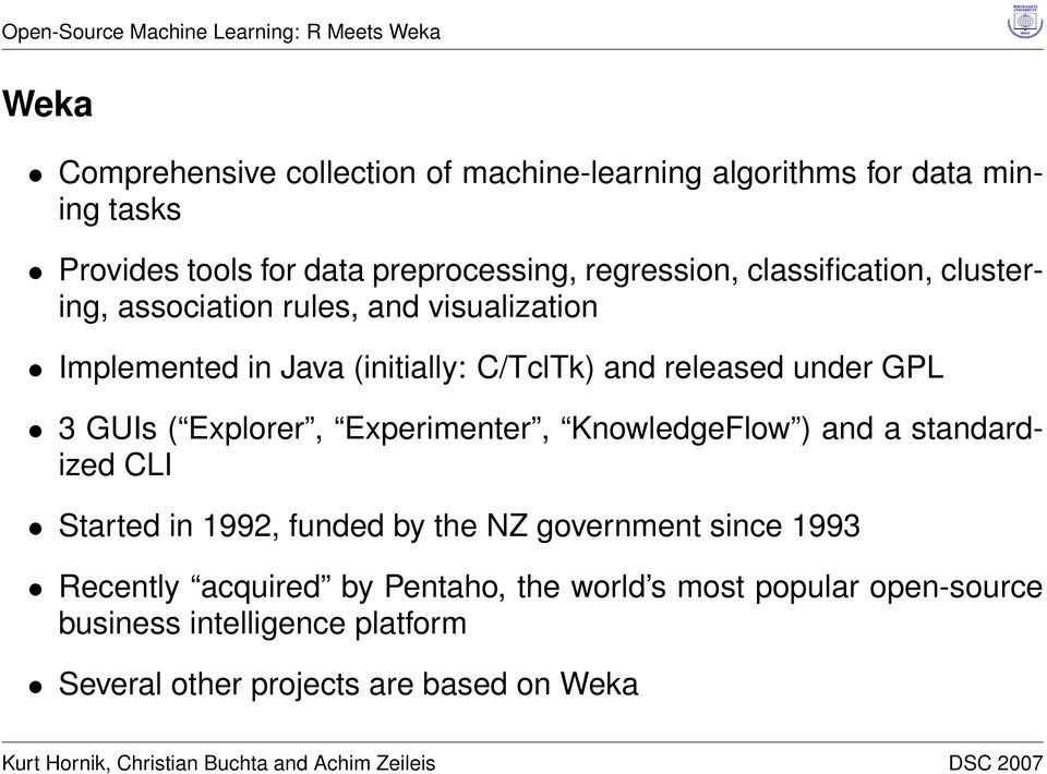 under GPL 3 GUIs ( Explorer, Experimenter, KnowledgeFlow ) and a standardized CLI Started in 1992, funded by the NZ government since