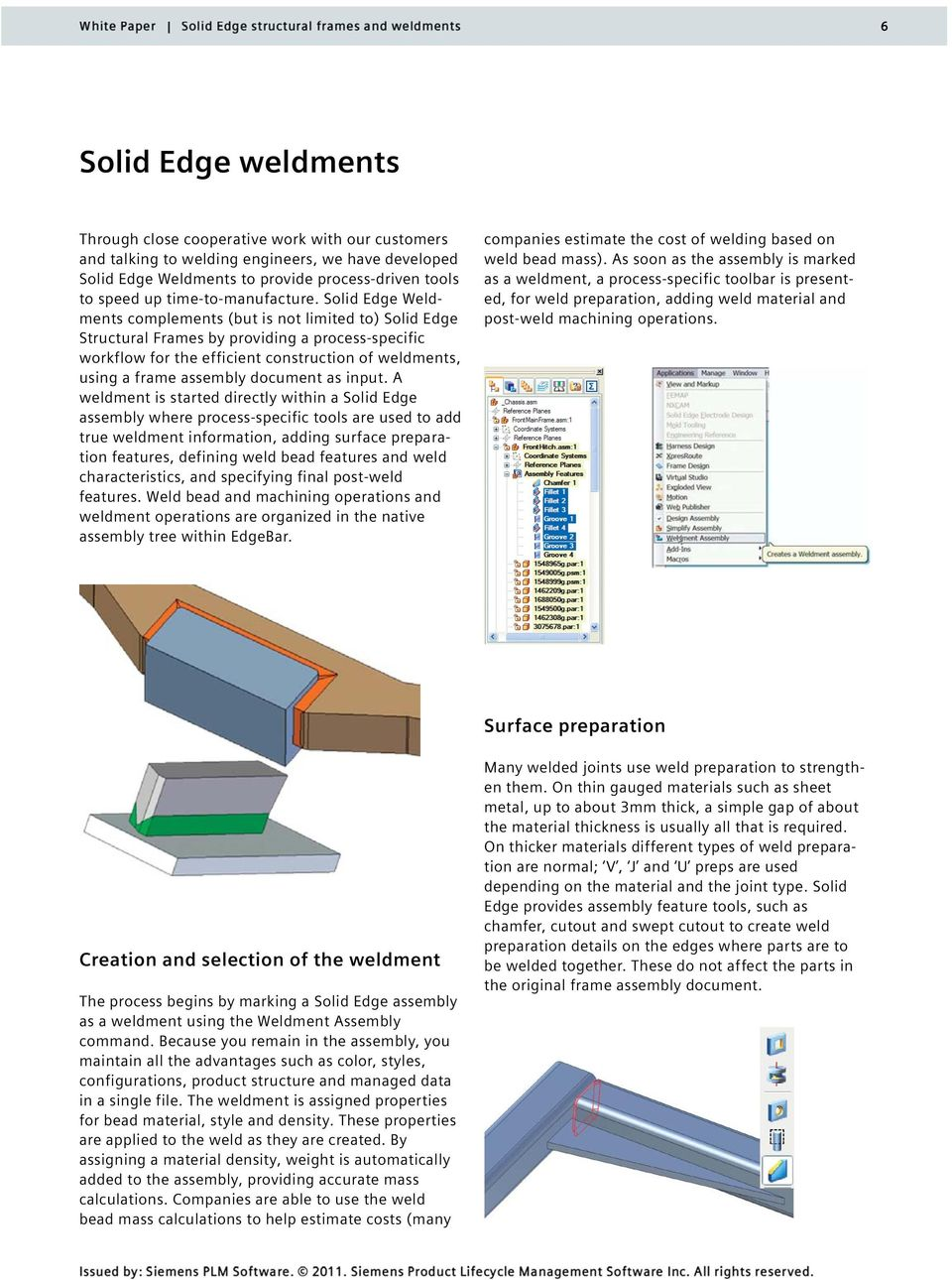 Solid Edge Weldments complements (but is not limited to) Solid Edge Structural Frames by providing a process-specific workflow for the efficient construction of weldments, using a frame assembly