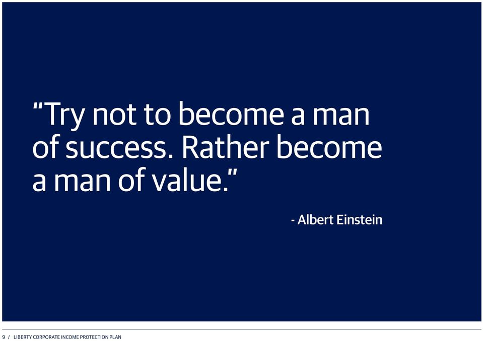 Rather become a man of value.