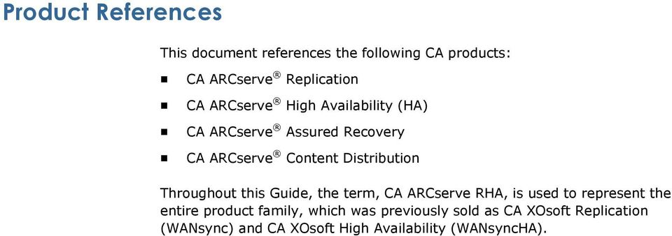 Throughout this Guide, the term, CA ARCserve RHA, is used to represent the entire product family,