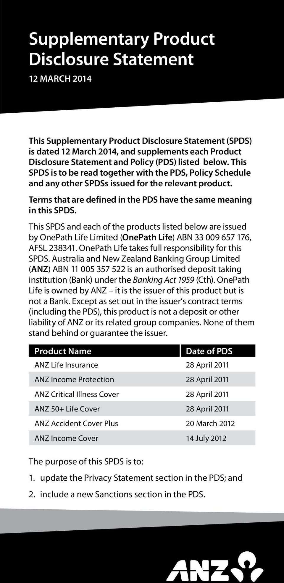 Terms that are defined in the PDS have the same meaning in this SPDS. This SPDS and each of the products listed below are issued by OnePath Life Limited (OnePath Life) ABN 33 009 657 176, AFSL 238341.