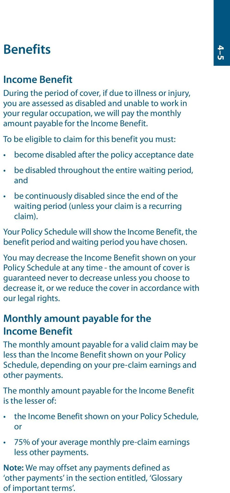 To be eligible to claim for this benefit you must: become disabled after the policy acceptance date be disabled throughout the entire waiting period, and be continuously disabled since the end of the