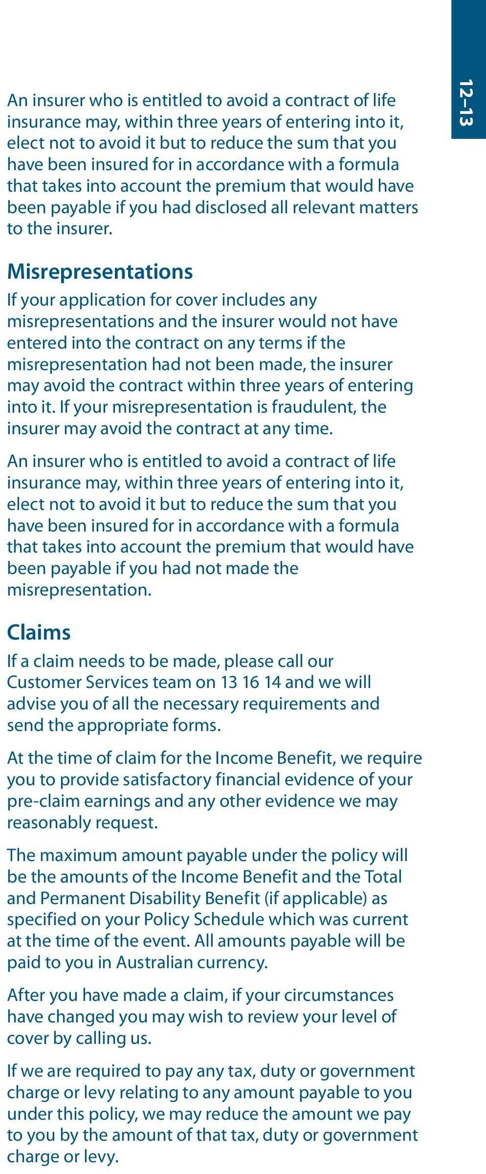 12 13 Misrepresentations If your application for cover includes any misrepresentations and the insurer would not have entered into the contract on any terms if the misrepresentation had not been