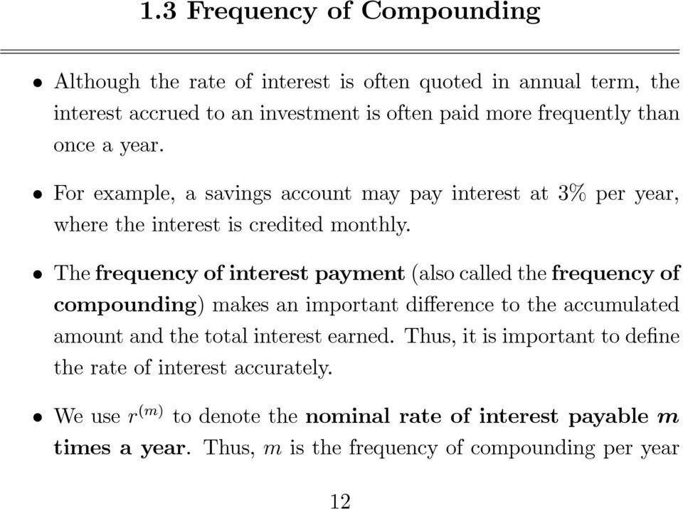 The frequency of interest payment (also called the frequency of compounding) makes an important difference to the accumulated amount and the total interest