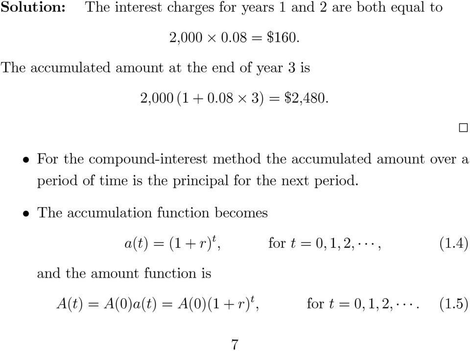 2 For the compound-interest method the accumulated amount over a period of time is the principal for the