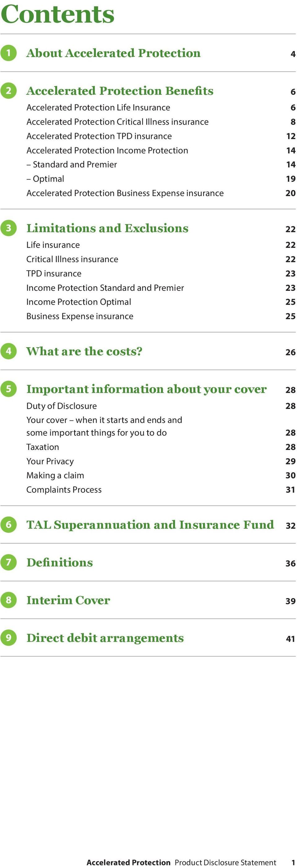 Illness insurance 22 TPD insurance 23 Income Protection Standard and Premier 23 Income Protection Optimal 25 Business Expense insurance 25 4 What are the costs?