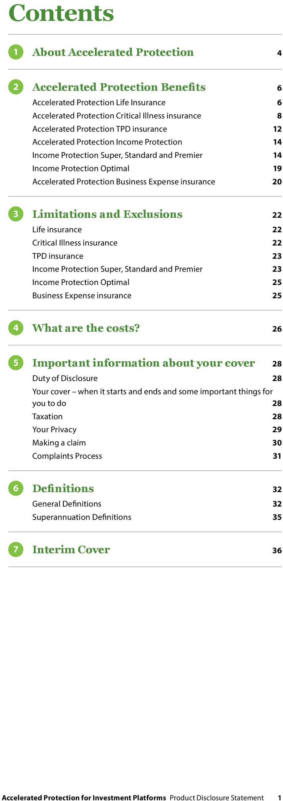 Exclusions 22 Life insurance 22 Critical Illness insurance 22 TPD insurance 23 Income Protection Super, Standard and Premier 23 Income Protection Optimal 25 Business Expense insurance 25 4 What are