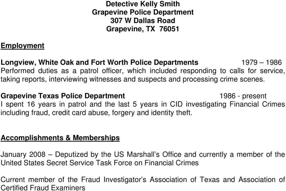 Grapevine Texas Police Department 1986 - present I spent 16 years in patrol and the last 5 years in CID investigating Financial Crimes including fraud, credit card abuse, forgery and identity theft.