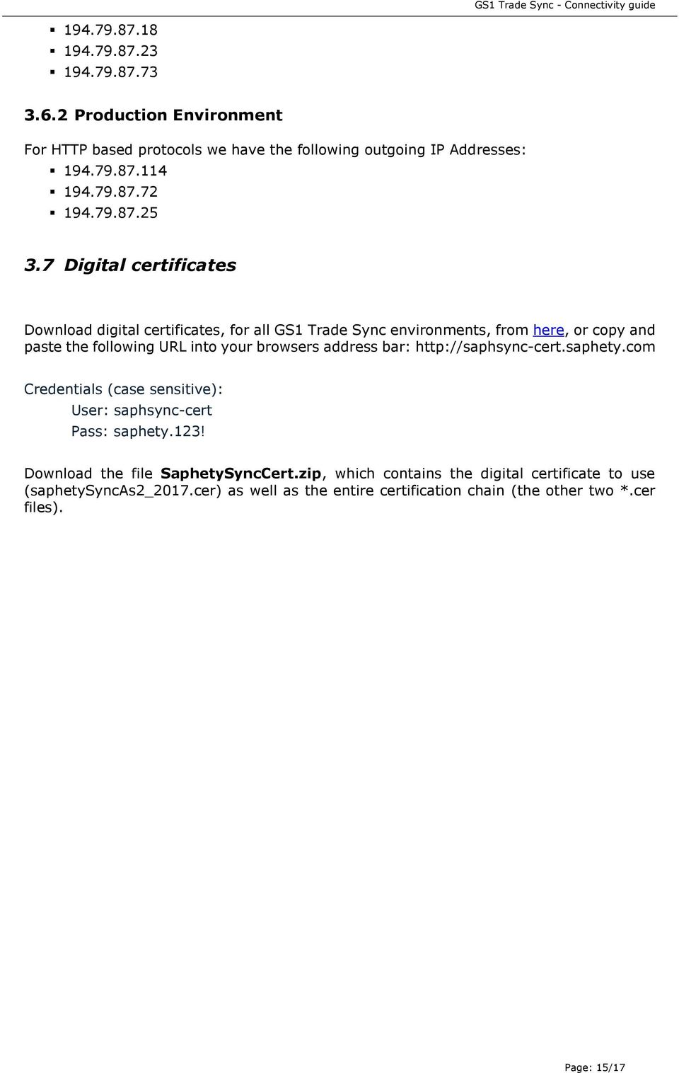 7 Digital certificates Download digital certificates, for all GS1 Trade Sync environments, from here, or copy and paste the following URL into your browsers