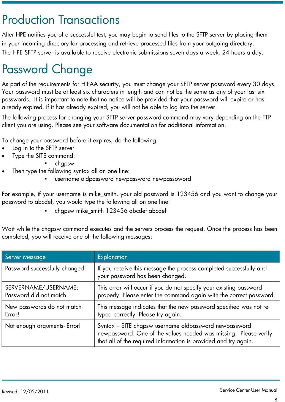 Password Change As part of the requirements for HIPAA security, you must change your SFTP server password every 30 days.