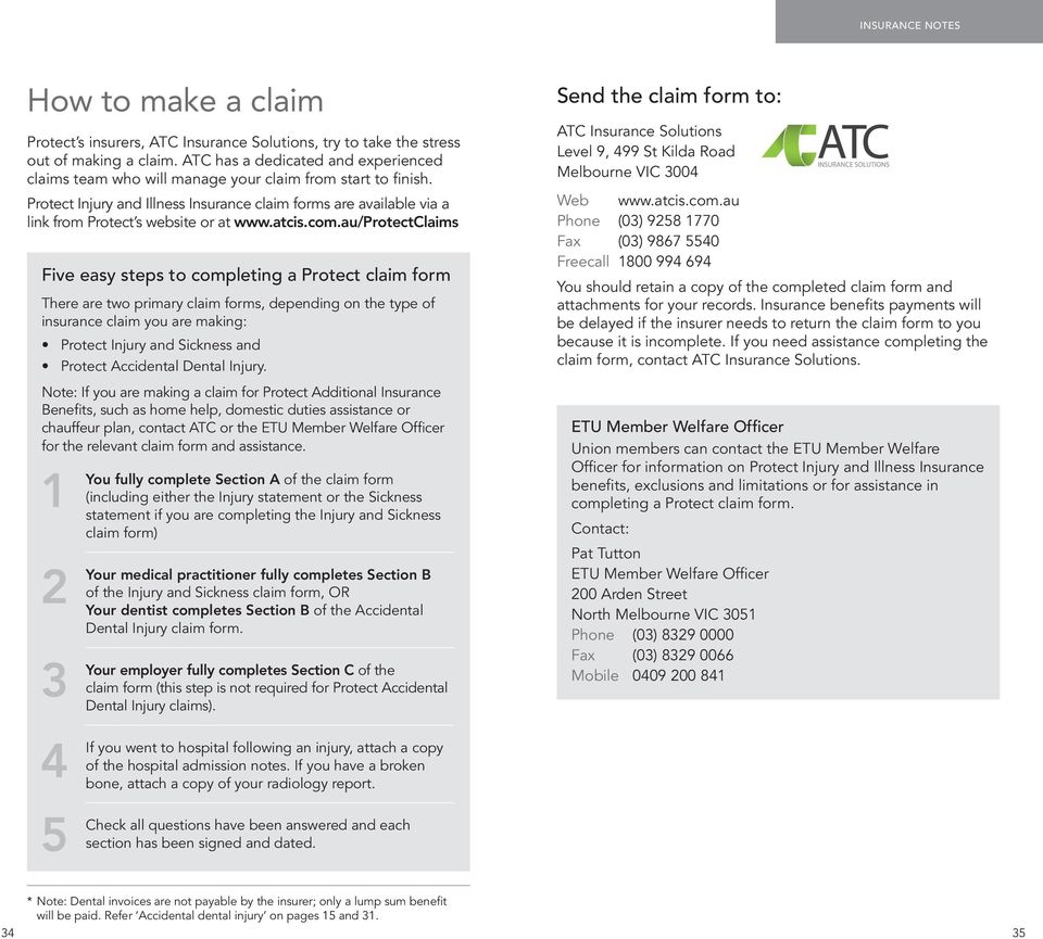 au/claims Five easy steps to completing a claim form There are two primary claim forms, depending on the type of insurance claim you are making: Injury and Sickness and Accidental Dental Injury.