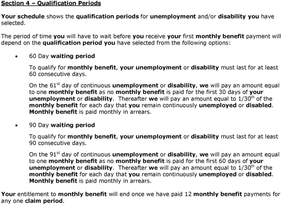 period To qualify for monthly benefit, your unemployment or disability must last for at least 60 consecutive days.