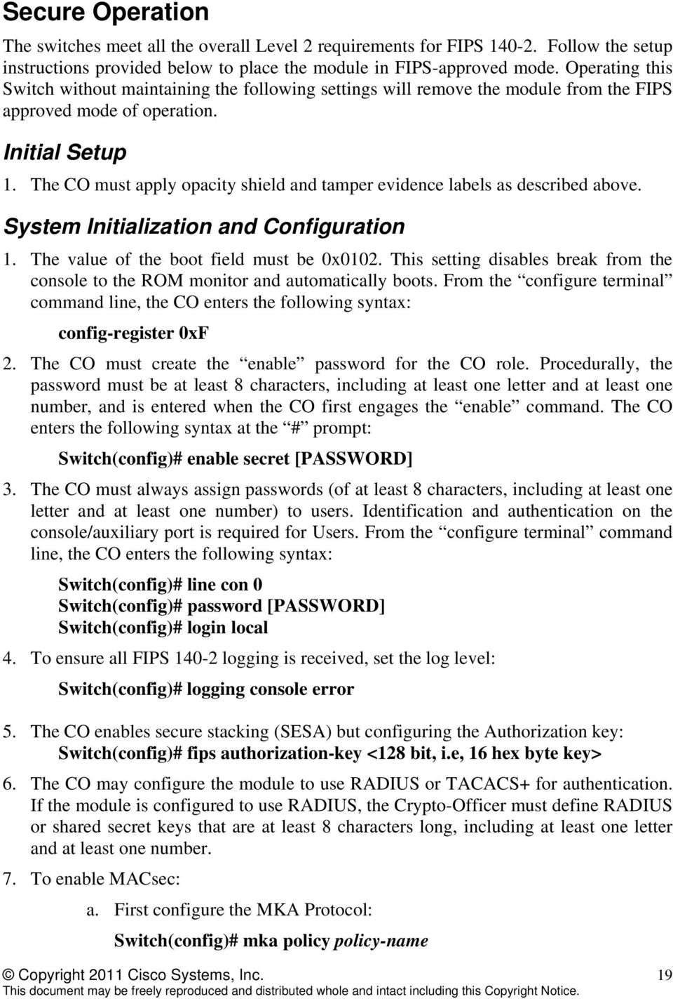 The CO must apply opacity shield and tamper evidence labels as described above. System Initialization and Configuration 1. The value of the boot field must be 0x0102.