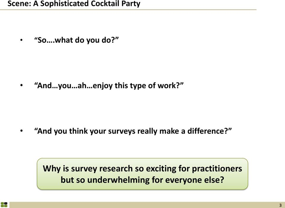 And you think your surveys really make a difference?