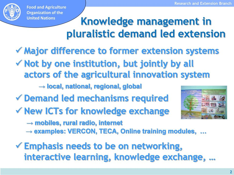 global Demand led mechanisms required New ICTs for knowledge exchange mobiles, rural radio, internet examples: