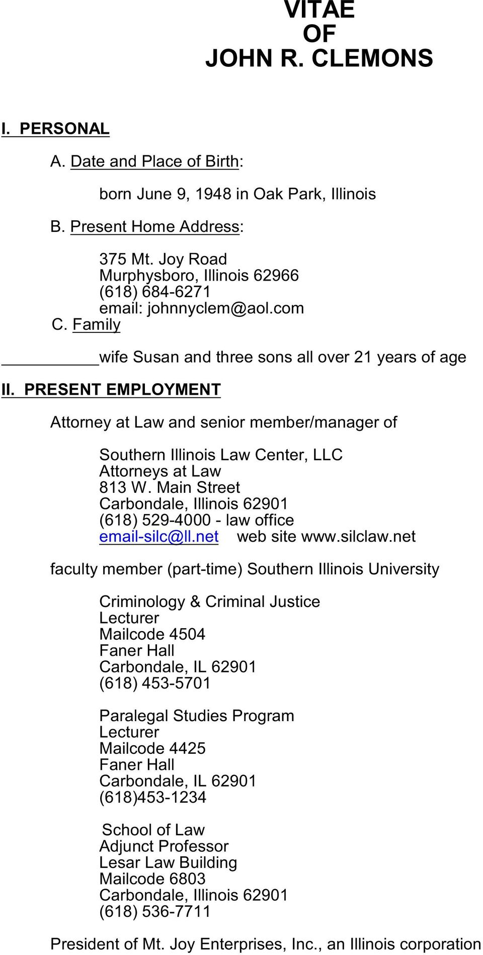PRESENT EMPLOYMENT Attorney at Law and senior member/manager of Southern Illinois Law Center, LLC Attorneys at Law 813 W. Main Street (618) 529-4000 - law office email-silc@ll.net web site www.