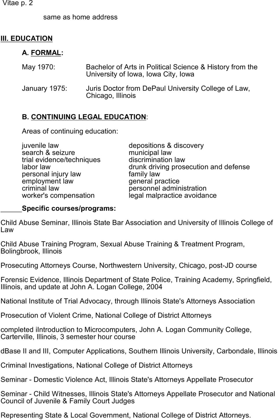 B. CONTINUING LEGAL EDUCATION: Areas of continuing education: juvenile law search & seizure trial evidence/techniques labor law personal injury law employment law criminal law worker's compensation