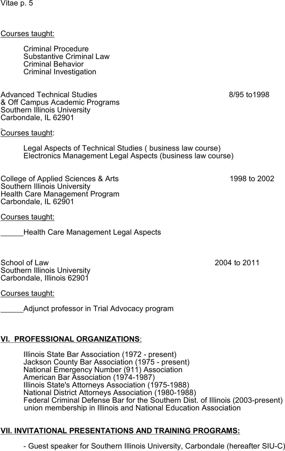 Technical Studies ( business law course) Electronics Management Legal Aspects (business law course) College of Applied Sciences & Arts 1998 to 2002 Health Care Management Program Carbondale, IL 62901