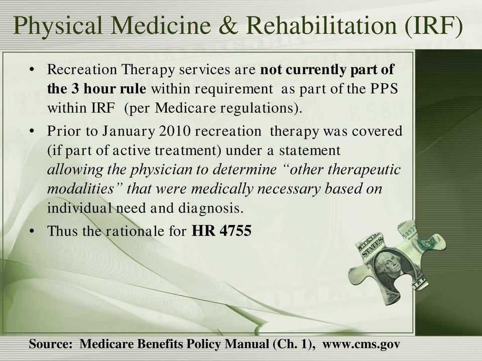 Prior to January 2010 recreation therapy was covered (if part of active treatment) under a statement allowing the physician to