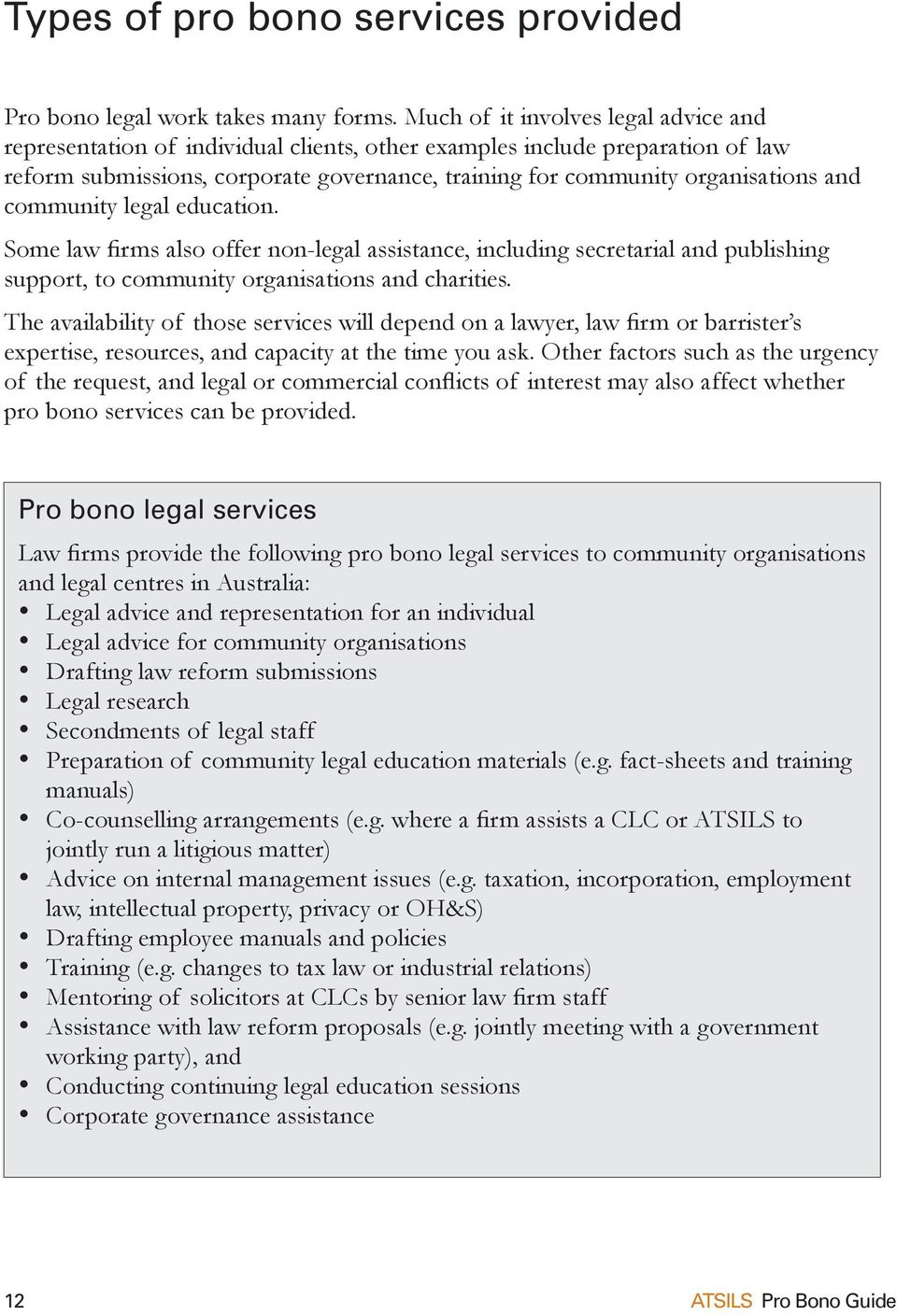community legal education. Some law firms also offer non-legal assistance, including secretarial and publishing support, to community organisations and charities.