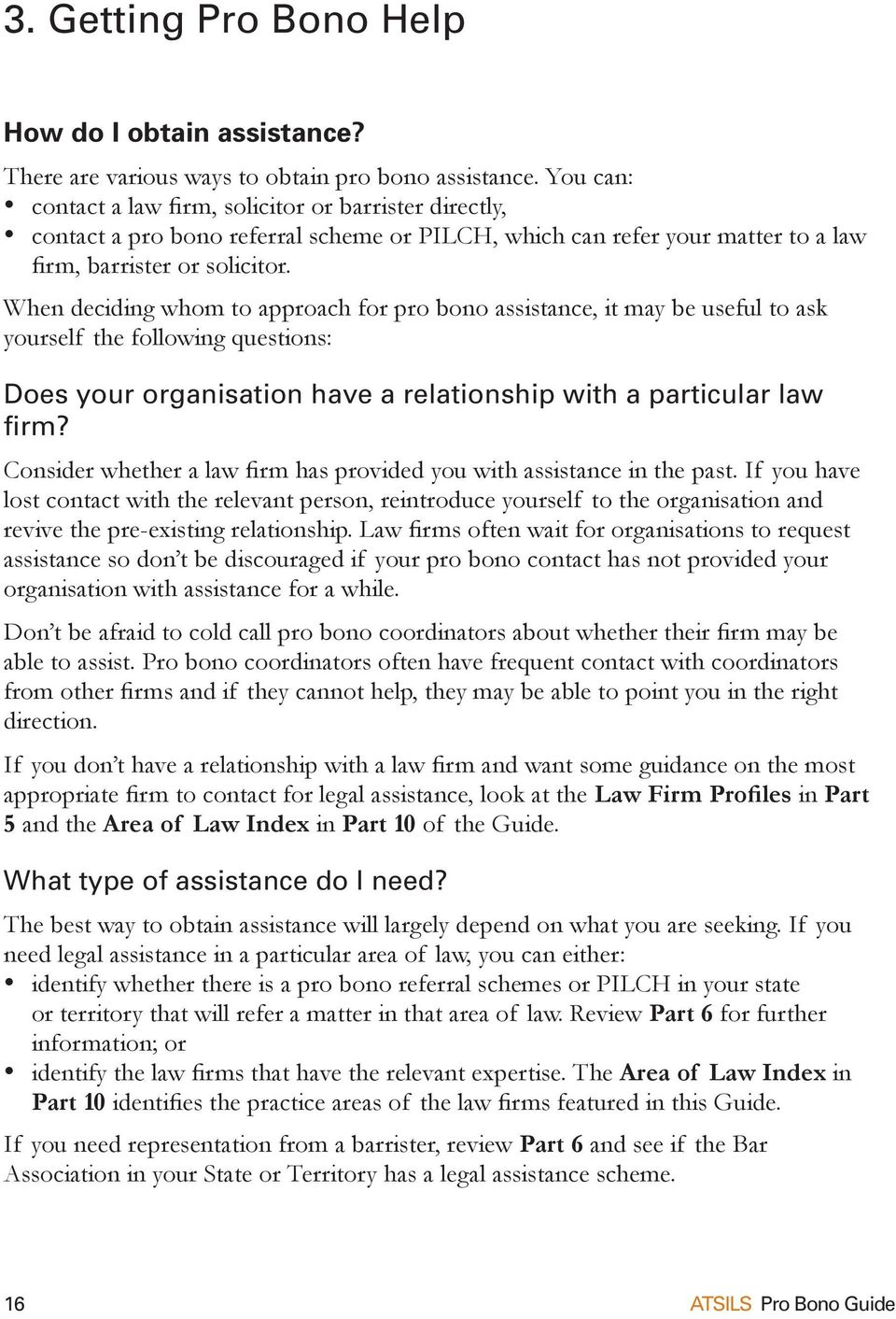 When deciding whom to approach for pro bono assistance, it may be useful to ask yourself the following questions: Does your organisation have a relationship with a particular law firm?