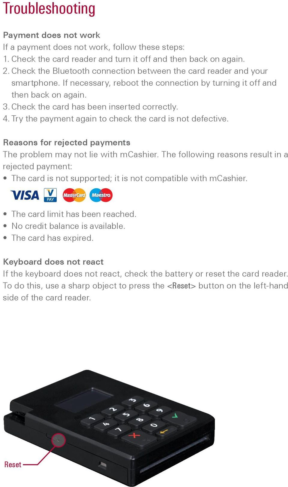 4. Try the payment again to check the card is not defective. Reasons for rejected payments The problem may not lie with mcashier.