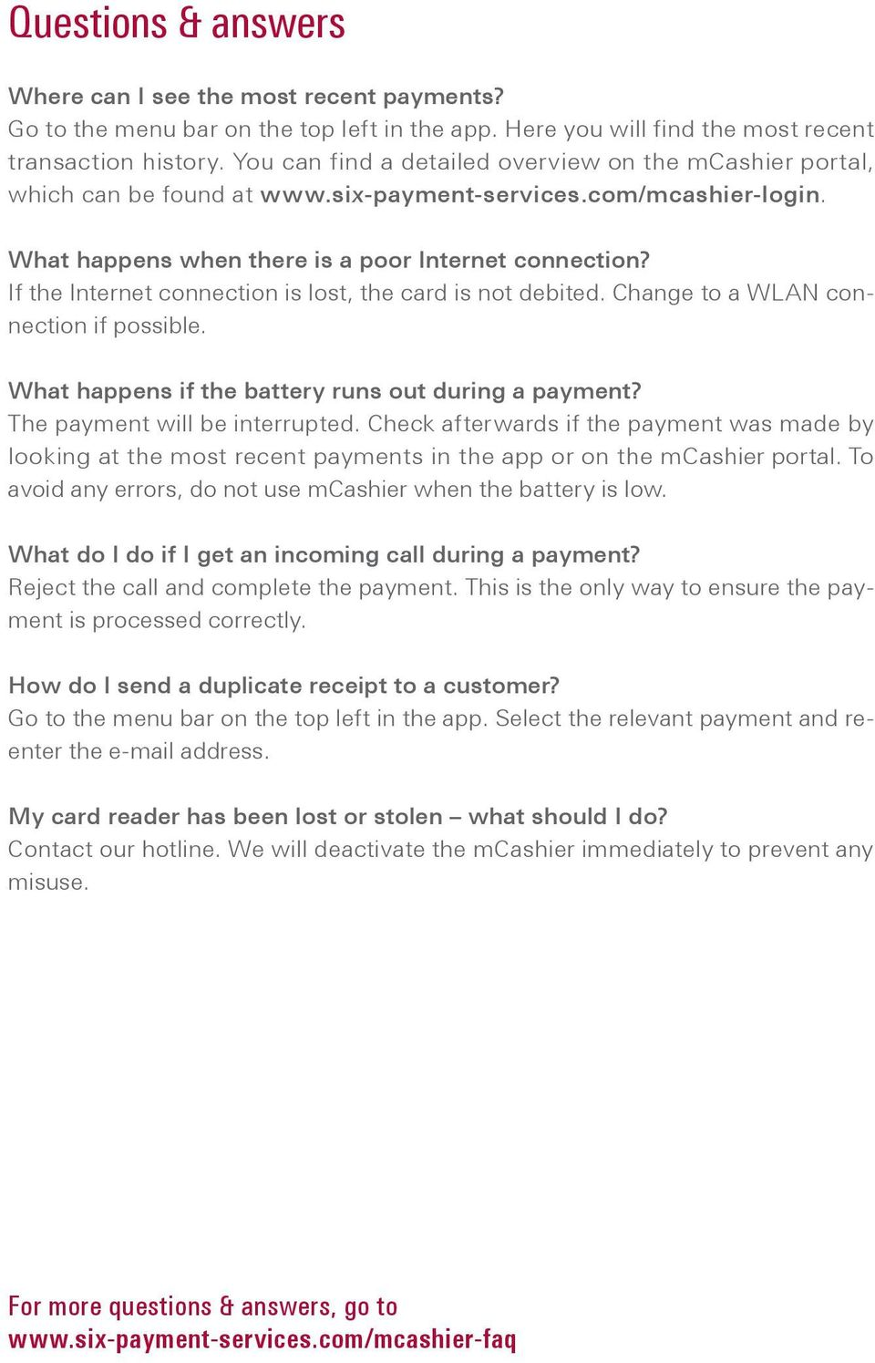 If the Internet connection is lost, the card is not debited. Change to a WLAN connection if possible. What happens if the battery runs out during a payment? The payment will be interrupted.