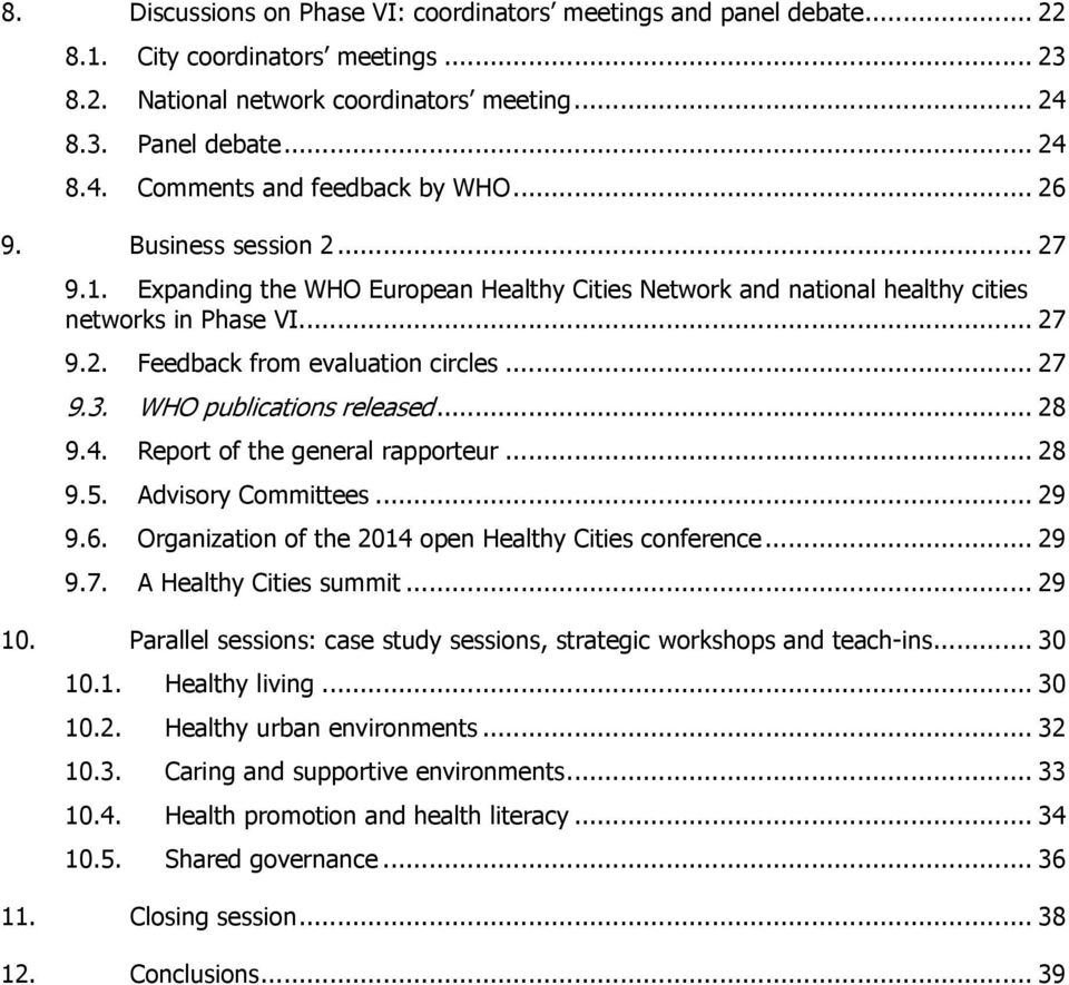 WHO publications released... 28 9.4. Report of the general rapporteur... 28 9.5. Advisory Committees... 29 9.6. Organization of the 2014 open Healthy Cities conference... 29 9.7.
