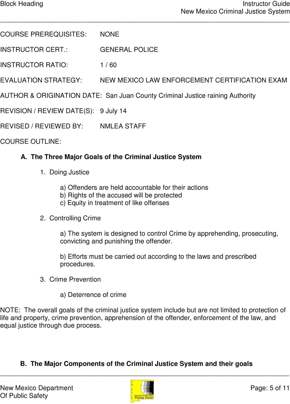 REVISION / REVIEW DATE(S): 9 July 14 REVISED / REVIEWED BY: NMLEA STAFF COURSE OUTLINE: A. The Three Major Goals of the Criminal Justice System 1.
