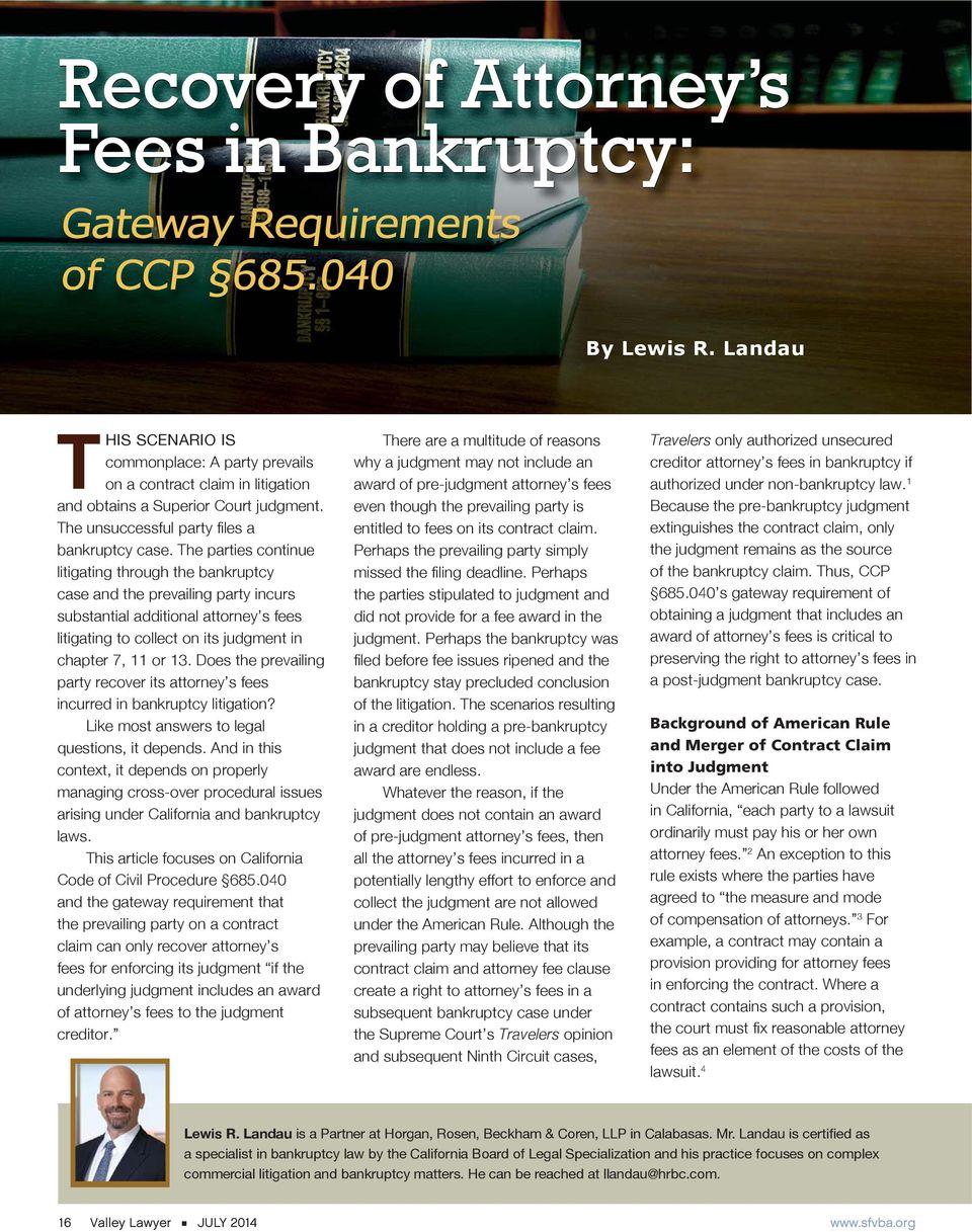 Does the prevailing party recover its attorney s fees incurred in bankruptcy litigation? Like most answers to legal questions, it depends.