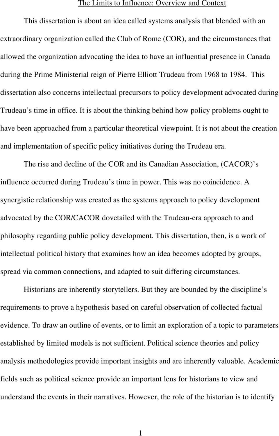 This dissertation also concerns intellectual precursors to policy development advocated during Trudeau s time in office.