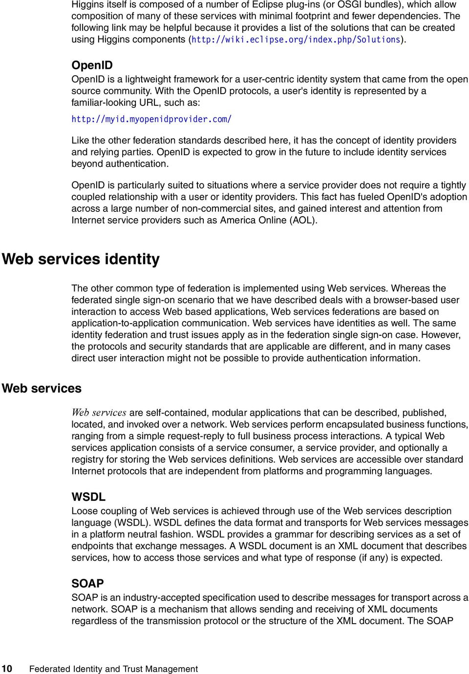 OpenID OpenID is a lightweight framework for a user-centric identity system that came from the open source community.