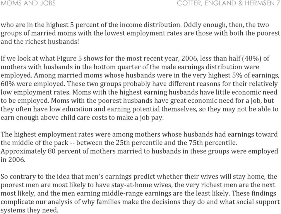 If we look at what Figure 5 shows for the most recent year, 2006, less than half (48%) of mothers with husbands in the bottom quarter of the male earnings distribution were employed.