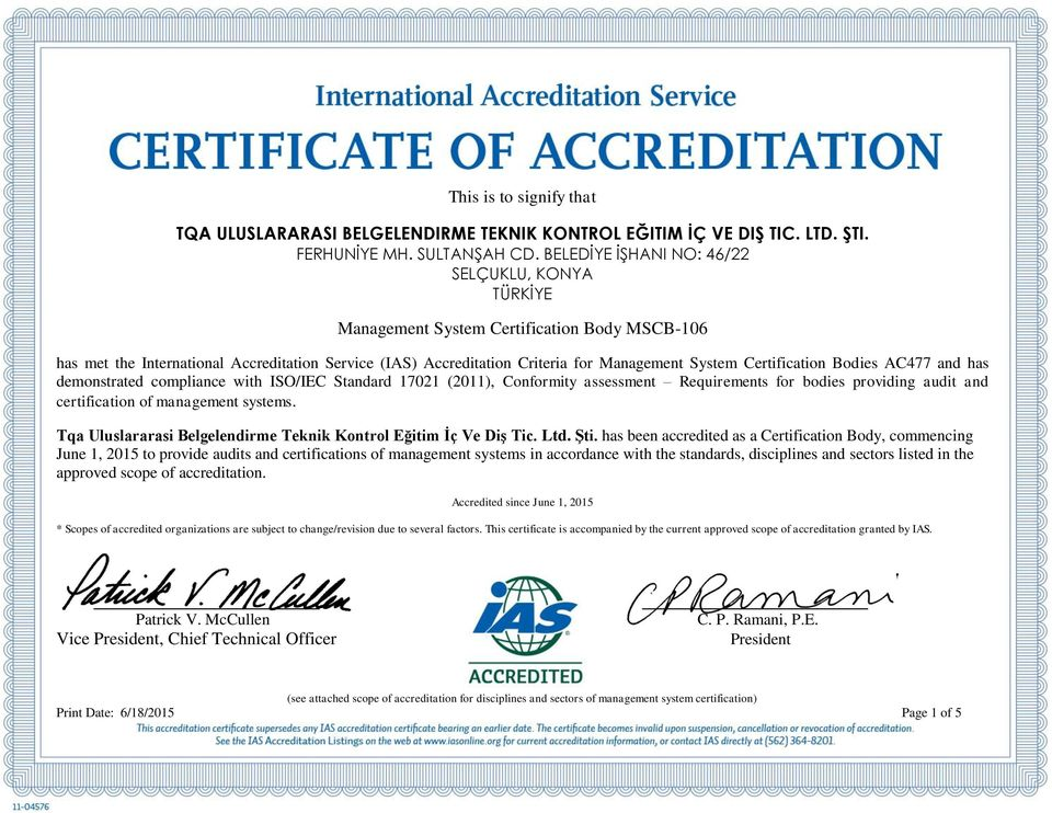 Certification Bodies AC477 and has demonstrated compliance with ISO/IEC Standard 17021 (2011), Conformity assessment Requirements for bodies providing audit and certification of management systems.