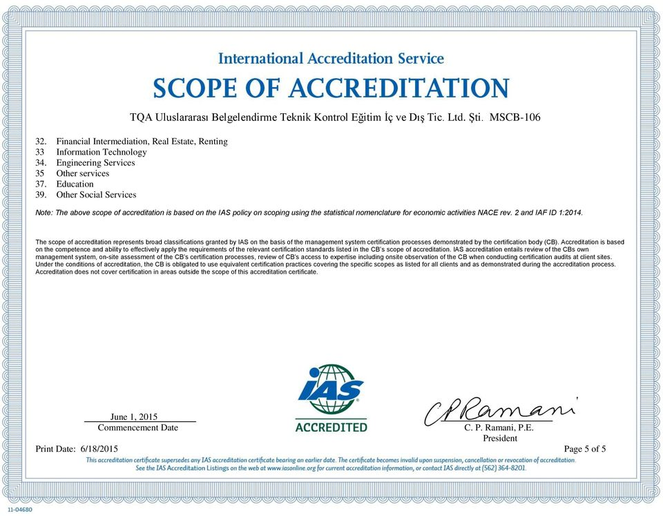 The scope of accreditation represents broad classifications granted by IAS on the basis of the management system certification processes demonstrated by the certification body (CB).