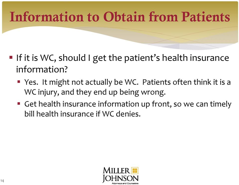 Patients often think it is a WC injury, and they end up being wrong.