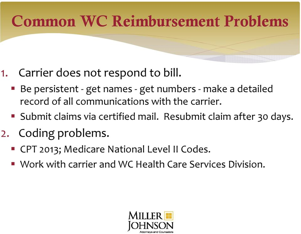 the carrier. Submit claims via certified mail. Resubmit claim after 30 days. 2.
