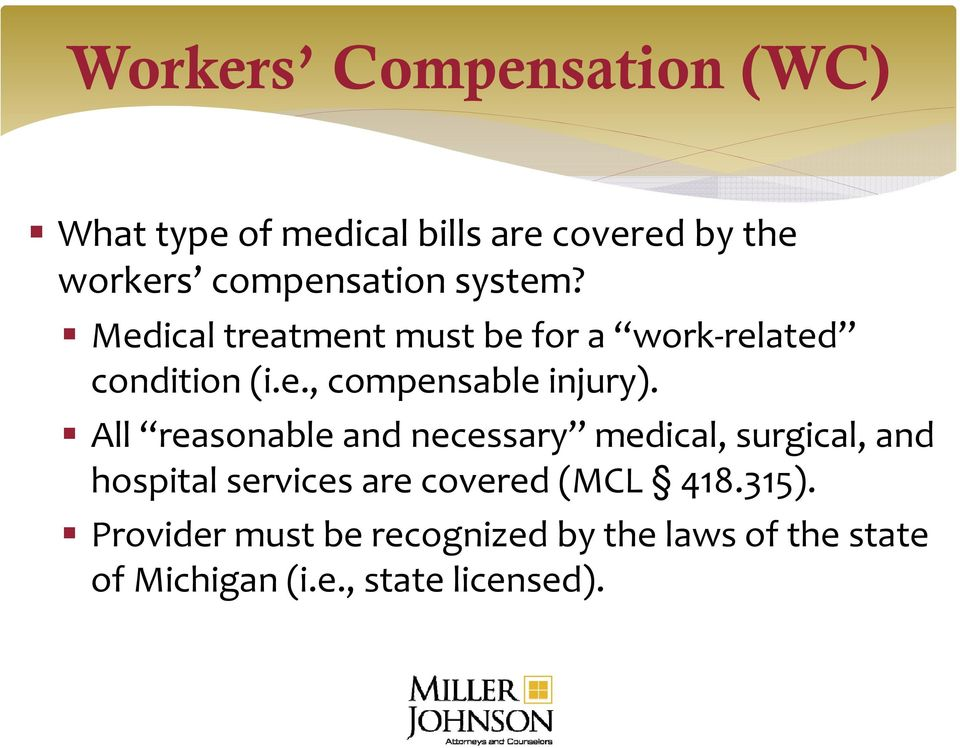 All reasonable and necessary medical, surgical, and hospital services are covered (MCL 418.315).