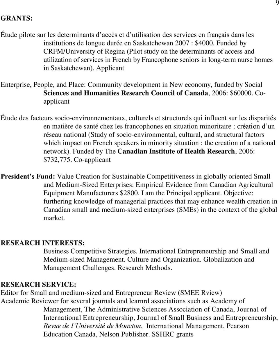 Applicant Enterprise, People, and Place: Community development in New economy, funded by Social Sciences and Humanities Research Council of Canada, 2006: $60000.