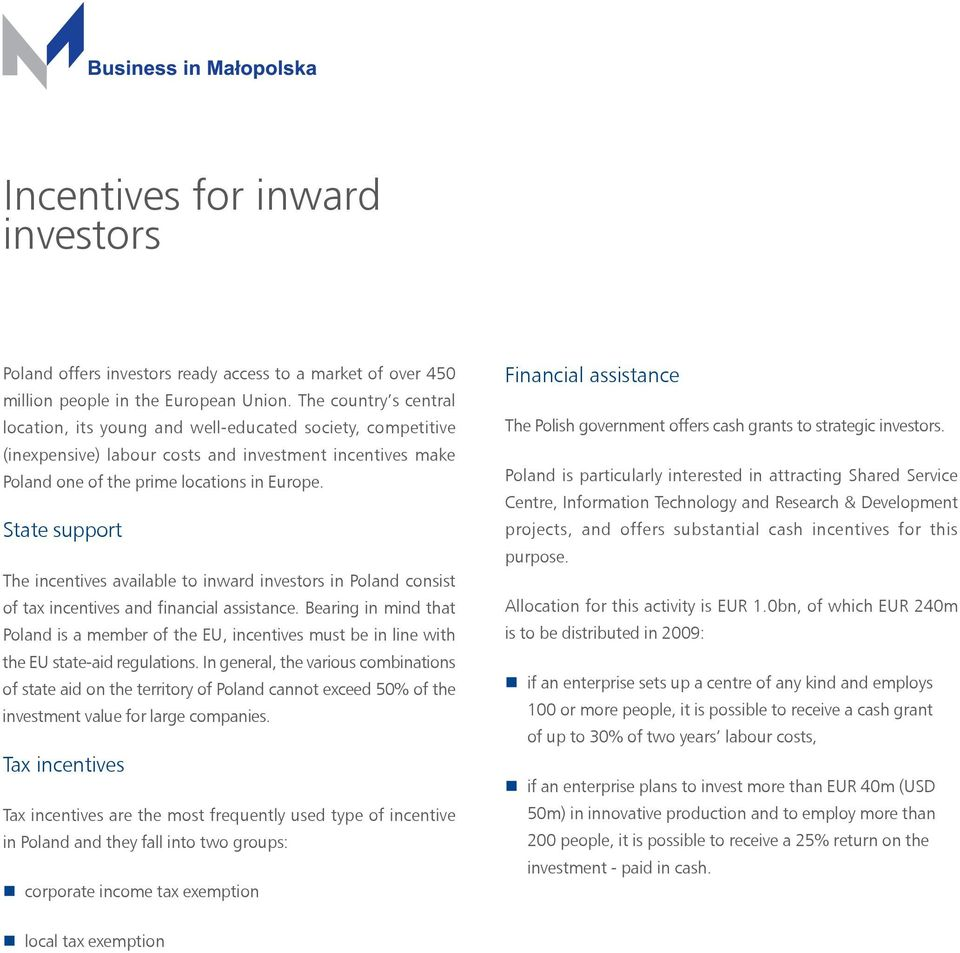 State support The incentives available to inward investors in Poland consist of tax incentives and financial assistance.