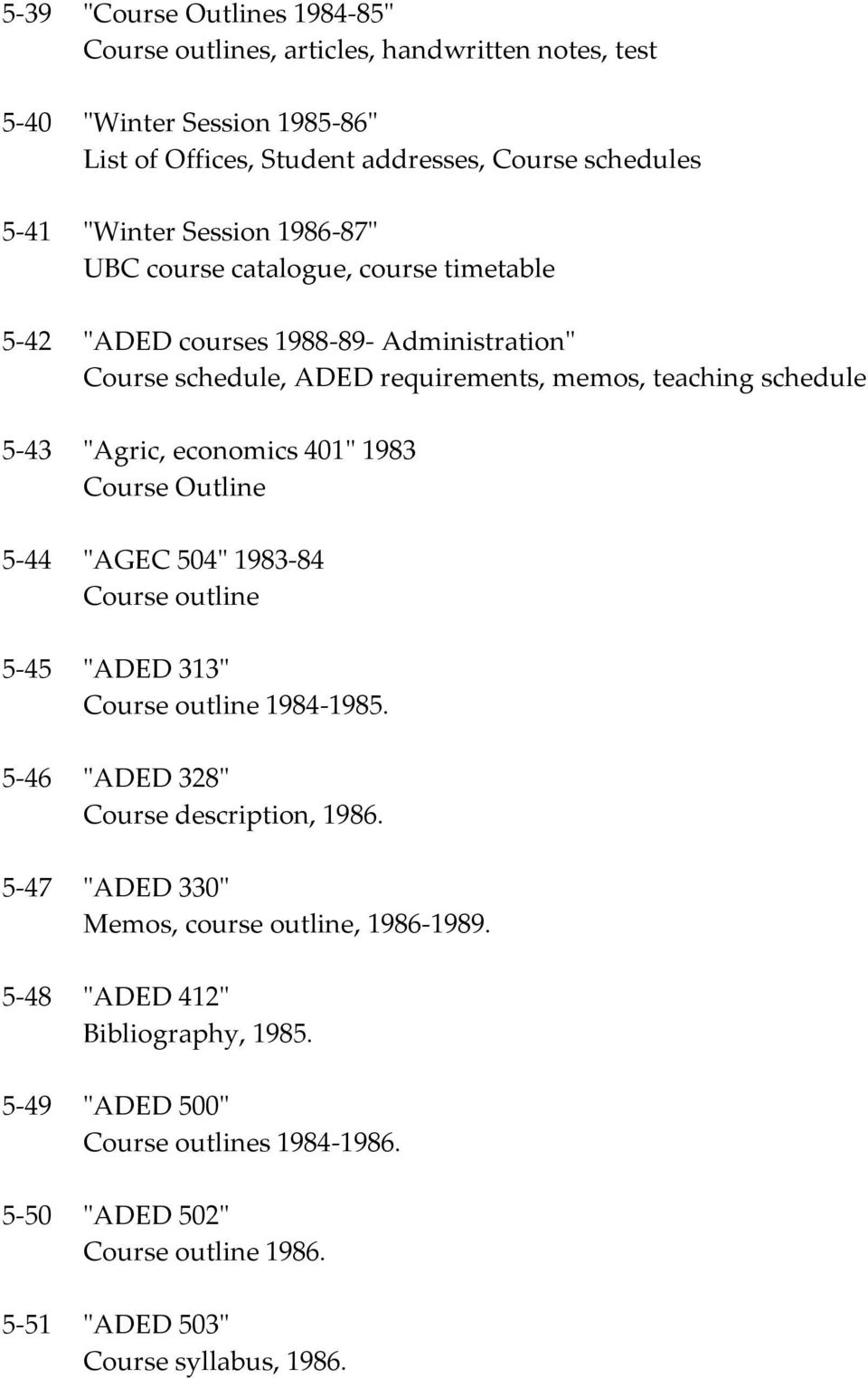 "economics 401"" 1983 Course Outline 5-44 ""AGEC 504"" 1983-84 Course outline 5-45 ""ADED 313"" Course outline 1984-1985. 5-46 ""ADED 328"" Course description, 1986."