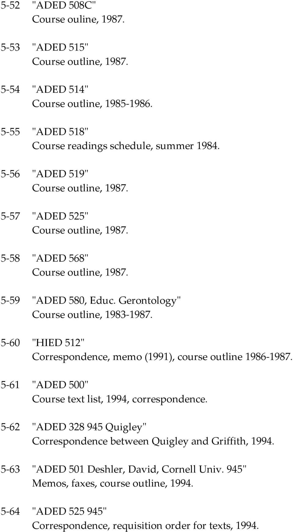 "5-60 ""HIED 512"" Correspondence, memo (1991), course outline 1986-1987. 5-61 ""ADED 500"" Course text list, 1994, correspondence."